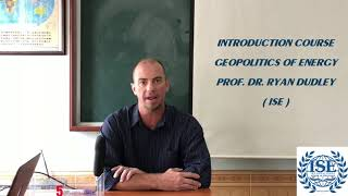 INTRODUCTION TO GOEPOLITICS OF ENERGY  - PROF. DR. RYAN DUDLEY